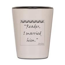 Reader, I married him. Shot Glass
