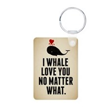 I Whale Love You No Matter Keychains