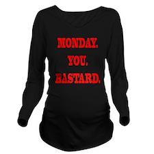 Monday. You. Bastard Long Sleeve Maternity T-Shirt