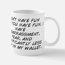 i don't have fun when you have fun Mug