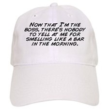 Now that I'm the boss, there's nobod Baseball Cap