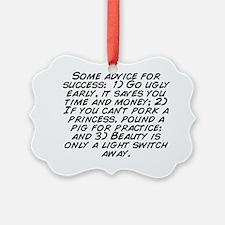 Some advice for success:  1) Go u Ornament