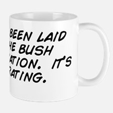 i haven't been laid since the bush Mug