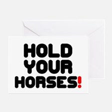 HOLD YOUR HORSES! Greeting Card