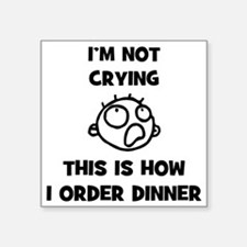 """FIN-not-crying-dinner-CROP Square Sticker 3"""" x 3"""""""