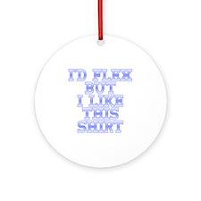 Id Flex But I Like This Shirt Round Ornament