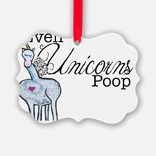 Even Unicorns Poop Ornament