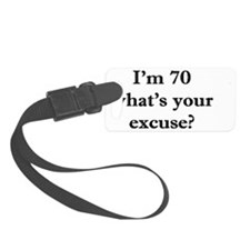 70 your excuse 2 Luggage Tag
