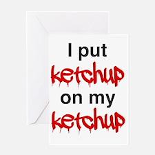 I put ketchup on my ketchup Greeting Card