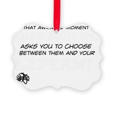 Choose Between Them And Your Lape Ornament