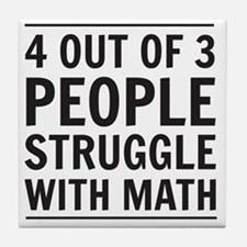 4 out of 3 people struggle with math Tile Coaster