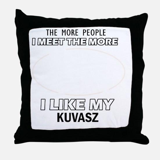 I Like My Kuvasz Throw Pillow