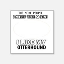 "I Like My Otterhound Square Sticker 3"" x 3"""