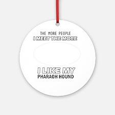 I Like My Pharaoh Hound Round Ornament