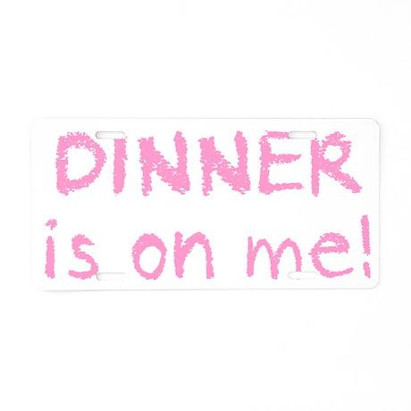 Dinner is on me! Aluminum License Plate