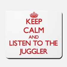 Keep Calm and Listen to the Juggler Mousepad