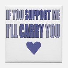 If You Support Me, Ill Carry You Tile Coaster