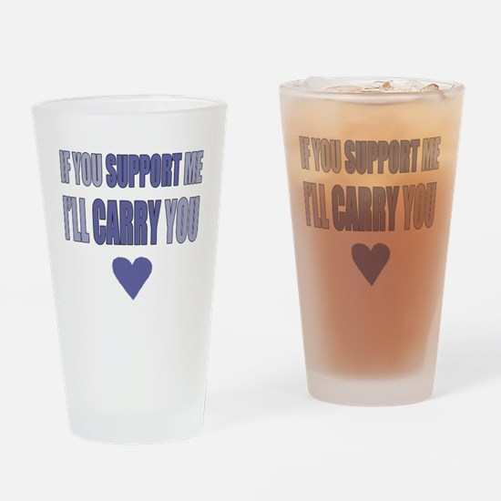 If You Support Me, Ill Carry You Drinking Glass