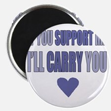 If You Support Me, Ill Carry You Magnet