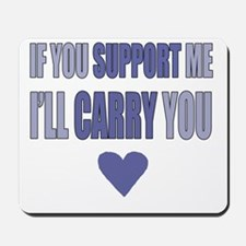 If You Support Me, Ill Carry You Mousepad