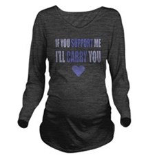 If You Support Me, I Long Sleeve Maternity T-Shirt