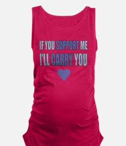 If You Support Me, Ill Carry Yo Maternity Tank Top