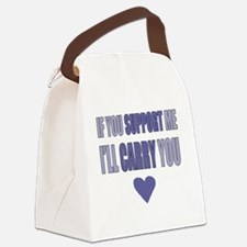 If You Support Me, Ill Carry You Canvas Lunch Bag
