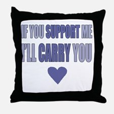 If You Support Me, Ill Carry You Throw Pillow