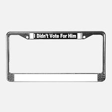 I didnt vote for him dark License Plate Frame