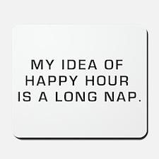 Happy Hour is a Long Nap Mousepad