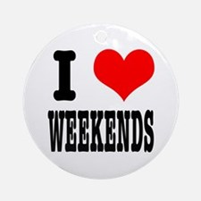 I Heart (Love) Weekends Ornament (Round)