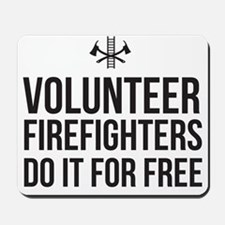 Volunteer Firefighters Do it for Free Mousepad