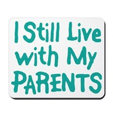 I Still Live With My Parents Mousepad