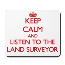 Keep Calm and Listen to the Land Surveyor Mousepad