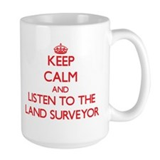 Keep Calm and Listen to the Land Surveyor Mugs