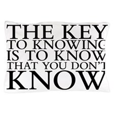 The key to knowing is to know that you Pillow Case
