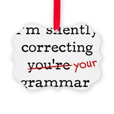 I'm silently correcting you're gr Ornament