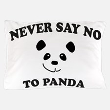 Never say no to panda Pillow Case
