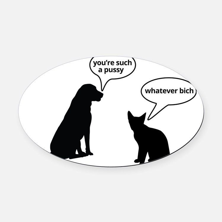 Youre such a pussy Oval Car Magnet