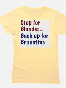 Stop for Blondes... Back up for Brunett Girl's Tee