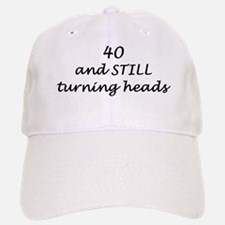 40 still turning heads nightshirt Baseball Baseball Cap