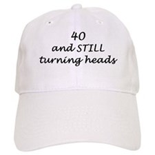 40 still turning heads nightshirt Baseball Cap