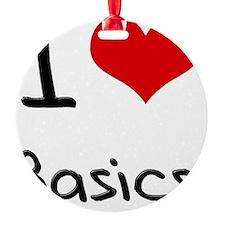 I Love Basics Round Ornament