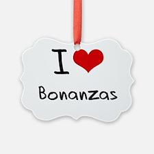 I Love Bonanzas Ornament
