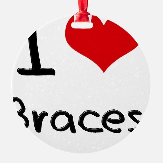I Love Braces Ornament