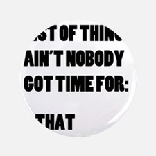 """List of Things Aint Nobody Got Time Fo 3.5"""" Button"""