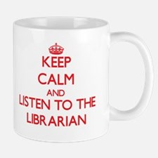 Keep Calm and Listen to the Librarian Mugs