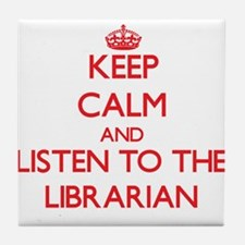 Keep Calm and Listen to the Librarian Tile Coaster