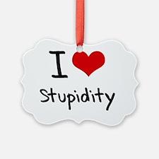 I Love Stupidity Ornament