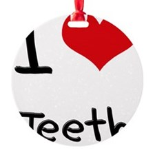 I Love Teeth Ornament